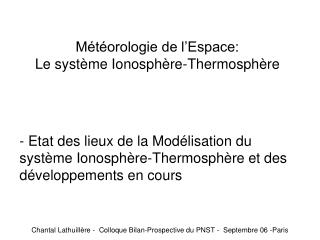 M�t�orologie de l�Espace:  Le syst�me Ionosph�re-Thermosph�re