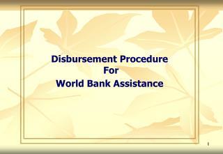 Disbursement Procedure  For  World Bank Assistance