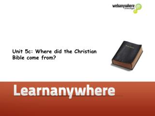 Unit 5c: Where did the Christian  Bible come from?