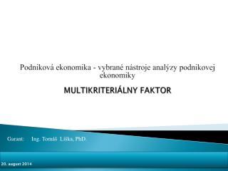 Podniková ekonomika - vybrané nástroje analýzy podnikovej ekonomiky Multikriteriálny FAKTOR