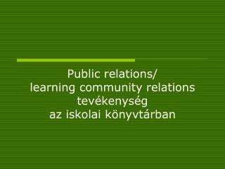 Public relations/ learning community relations  tevékenység  az iskolai könyvtárban
