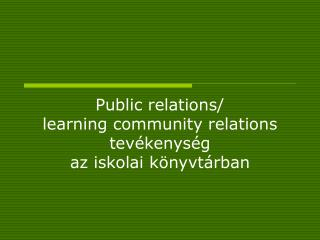 Public relations/ learning community relations  tev�kenys�g  az iskolai k�nyvt�rban