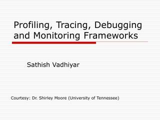Profiling, Tracing, Debugging and Monitoring Frameworks