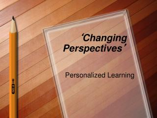 � Changing Perspectives �
