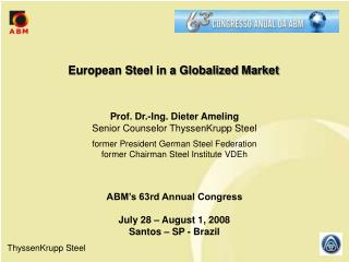 Prof. Dr.-Ing. Dieter Ameling Senior Counselor ThyssenKrupp Steel  former President German Steel Federation former Chair