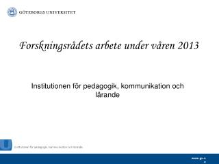 Forskningsrådets arbete under våren 2013