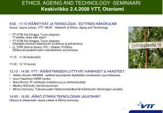 ETHICS, AGEING AND TECHNOLOGY -SEMINAARI   Keskiviikko 2.4.2008 VTT, Otaniemi