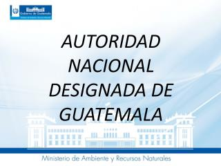 AUTORIDAD NACIONAL DESIGNADA DE GUATEMALA