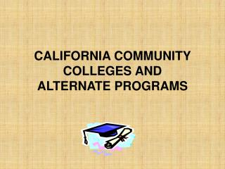 CALIFORNIA COMMUNITY COLLEGES AND  ALTERNATE PROGRAMS