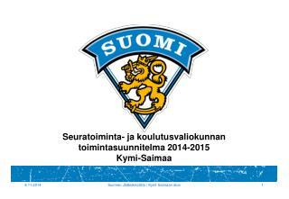 Seuratoiminta- ja koulutusvaliokunnan toimintasuunnitelma 2014-2015 Kymi-Saimaa