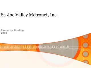 St. Joe Valley Metronet, Inc.  Executive Briefing 2004
