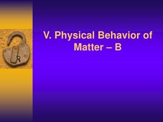 V. Physical Behavior of Matter – B