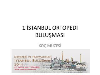 1.İSTANBUL ORTOPEDİ BULUŞMASI
