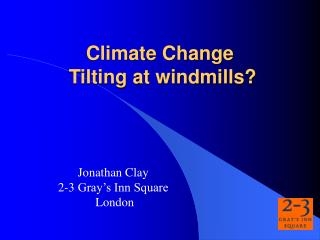 Climate Change   Tilting at windmills?