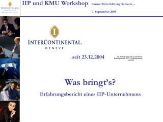 IIP und KMU Workshop   Forum Weiterbildung Schweiz –        7. September 2005