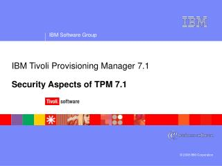 IBM Tivoli Provisioning Manager 7.1 Security Aspects of TPM 7.1