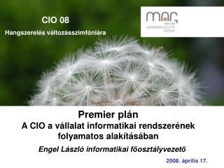 Premier pl á n A CIO a v á llalat informatikai rendszer é nek folyamatos alak í t á s á ban