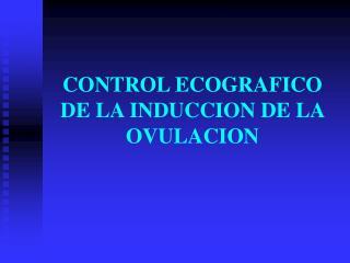 CONTROL ECOGRAFICO DE LA INDUCCION DE LA OVULACION