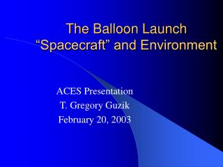 """The Balloon Launch """"Spacecraft"""" and Environment"""