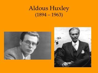 Aldous Huxley  (1894 – 1963)