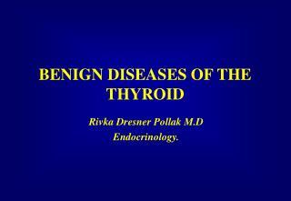 BENIGN DISEASES OF THE THYROID