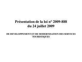 Présentation de la loi n° 2009-888  du 24 juillet 2009