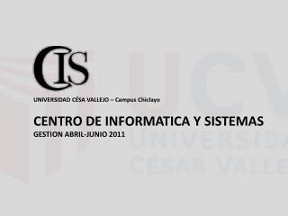 UNIVERSIDAD CÉSA VALLEJO – Campus Chiclayo CENTRO DE INFORMATICA Y SISTEMAS