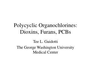 Polycyclic Organochlorines: Dioxins, Furans, PCBs