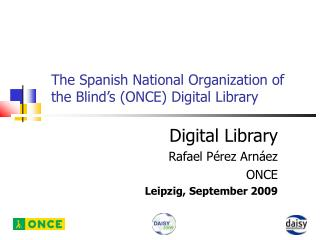 The Spanish National Organization of the Blind�s (ONCE) Digital Library