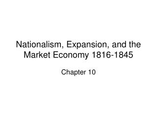 Nationalism, Expansion, and the Market Economy 1816-1845