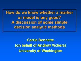 Carrie Bennette (on behalf of Andrew Vickers) University of Washington