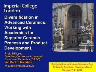 Prof. Bill Lee,  Director, Centre for Advanced Structural Ceramics (CASC) and Dept of  Materials,