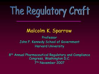 Professor John F. Kennedy School of Government Harvard University  8th Annual Pharmaceutical Regulatory and Compliance C