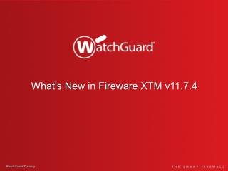 What�s New in Fireware XTM v11.7.4