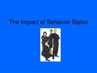 The Impact of Behavior Styles