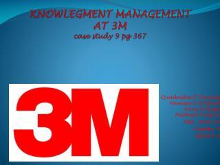 KNOWLEGMENT MANAGEMENT  AT 3M case study 9 pg 367