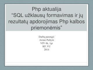 """Php aktualija """"SQL  užklausų formavimas ir jų rezultatų apdorojimas Php kalbos priemonėmis """""""