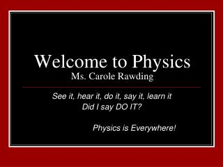Welcome to Physics Ms. Carole Rawding