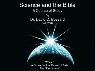 Science and the Bible A Course of Study by Dr. David C. Bossard Fall, 2007