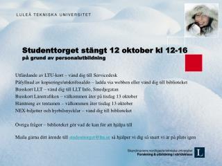 Studenttorget stängt 12 oktober kl 12-16  på grund av personalutbildning