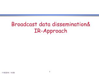Broadcast data dissemination& IR-Approach