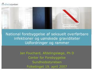Jan Fouchard, Afdelingslæge, Ph D Center for Forebyggelse Sundhedsstyrelsen