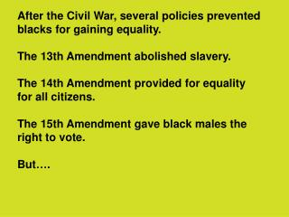 After the Civil War, several policies prevented blacks for gaining equality.