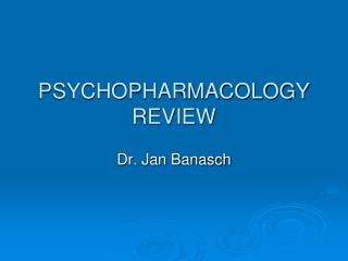 PSYCHOPHARMACOLOGY REVIEW