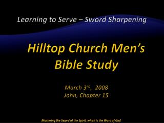 Learning to Serve – Sword Sharpening Hilltop Church Men's Bible Study March 3 rd ,  2008