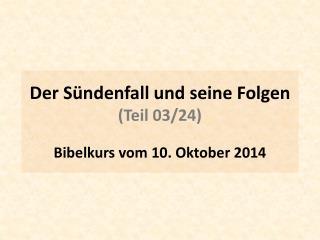 Der Sündenfall und seine Folgen (Teil  03/24 ) Bibelkurs  vom  10 . Oktober  2014
