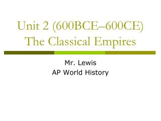 Unit 2 (600BCE–600CE) The Classical Empires