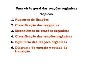 Uma visão geral das reações orgânicas Tópicos  1.  Rupturas de ligações