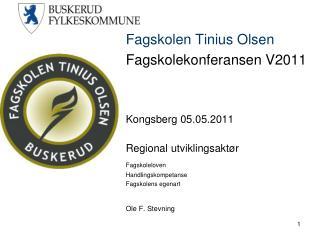 Fagskolen Tinius Olsen Fagskolekonferansen V2011 Kongsberg 05.05.2011 Regional utviklingsaktør