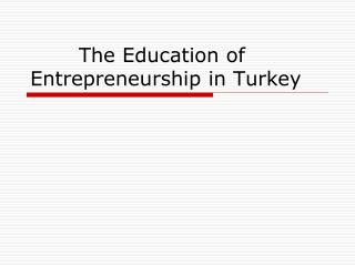 The Education of Entrepreneurship in Turkey